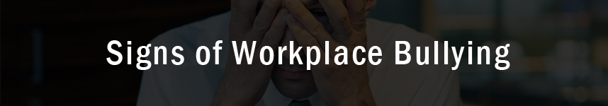 Signs of Workplace Bullying